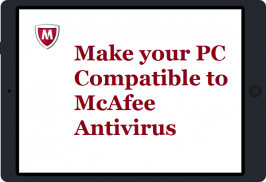 if you are trying to install McAfee antivirus but unsuccessful every time, these are the points in order to make your PC compatible to install any of McAfee activate software
