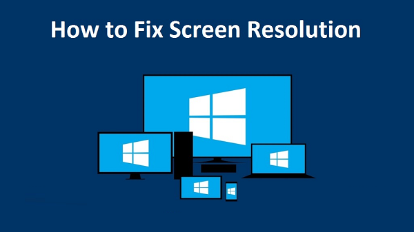 How To Fix Screen Resolution Issues in Windows 10