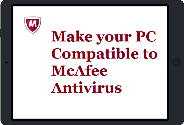 How to make your PC compatible to install McAfee antivirus?